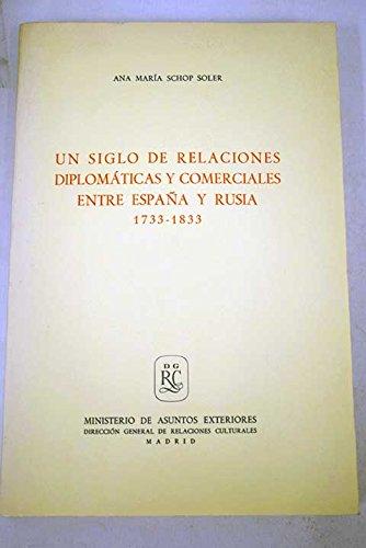 9788485290437: UN SIGLO DE RELACIONES DIPLOMATICAS Y COMERCIALES ENTRE ESPAÑA Y RUSIA, 1733-1833.