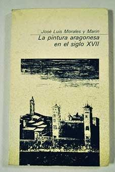 9788485303342: La pintura aragonesa en siglo XVII (Colección básica aragonesa) (Spanish Edition)