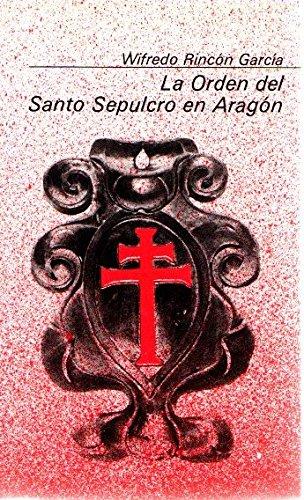 La Orden del Santo Sepolcro en Aragon (Coleccion basica aragonesa) (Spanish Edition): Rincon Garcia...
