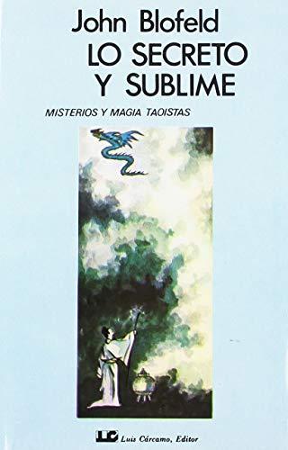 9788485316564: Lo Secreto y Sublime: Misterios y magia taoísta