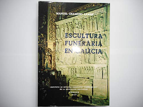 9788485319190: Escultura funeraria en Galicia: Orense, Pontevedra, Lugo, La Coruña, Santiago de Compostela (Instituto de Estudios Orensanos Padre Feijóo) (Spanish Edition)