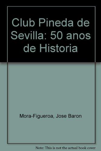 Club Pineda de Sevilla: 50 anos de Historia: Mora-Figueroa Jose Baron