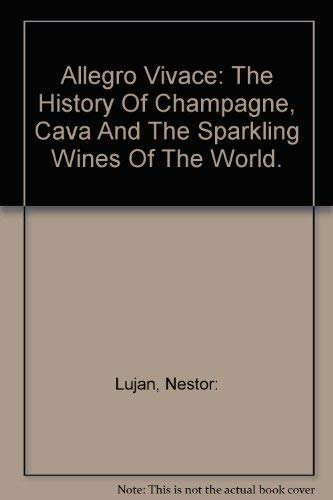 Allegro Vivace: The History of Champagne, Cava and the Sparkling Wines of the World