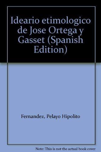 Ideario etimologico de Jose Ortega y Gasset (Spanish Edition): Fernandez, Pelayo Hipolito
