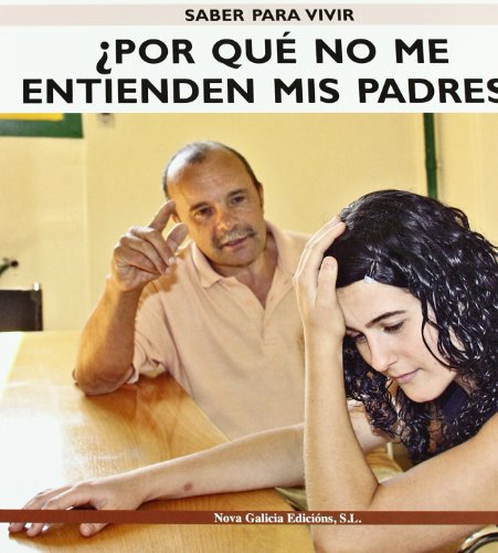 Por Que No Me Entienden Mis Padres?/ Why My Parents Don't Understand Me? (Saber Para Vivir/ Learn to Live) (Spanish Edition) - Gonzalez, Emiliano Martin