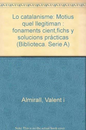 9788485403011: Lo catalanisme: Motius quel llegitiman : fonaments cient,fichs y solucions prácticas (Biblioteca. Serie A)