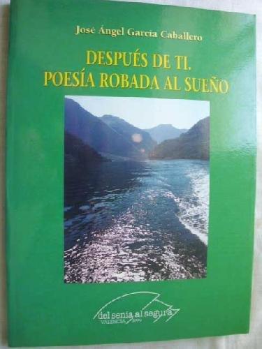 9788485446643: DESPUÉS DE TI. POESÍA ROBADA AL SUEÑO