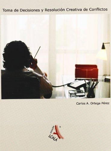 Toma de decisiones y resolución creativa de conflictos /: Ortega Pérez, Carlos ...