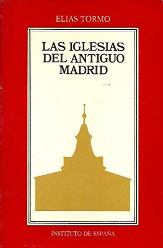 LAS IGLESIAS DEL ANTIGUO MADRID - ELIAS TORMO