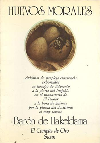 Huevos Morales: Axiomas De Perpleja Elocuencia Exhortados: Baron De Hakeldama