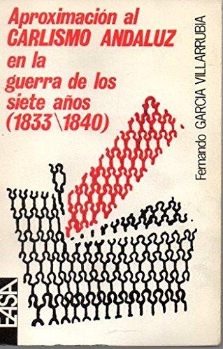 Aproximación al carlismo andaluz en la Guerra de los Siete Años (1833-1840) . - García Villarrubia, Fernando