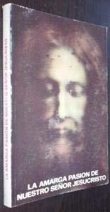 La amarga pasión de nuestro Señor Jesucristo: Ana Catalina Emmerich