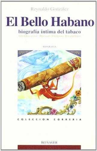 9788485631711: El bello habano: Biografía íntima del tabaco (Colección Correría) (Spanish Edition)