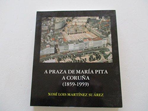 9788485665235: Praza de María Pita, a (Publicacións do Colexio Oficial de Arquitectos de Galicia) (Galician Edition)