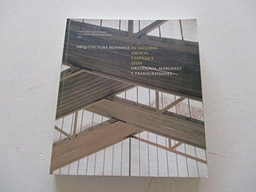 9788485665310: Arquitectura moderna en Asturias, Galicia, Castilla y León: ortodoxia, márgenes, transgresiones