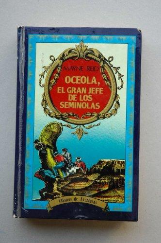 9788485701179: Oceola, el gran jefe de los Semiolas / Mayne Reid ; edición Jesús M. Sánchez ; portada Angel Luis Pérez