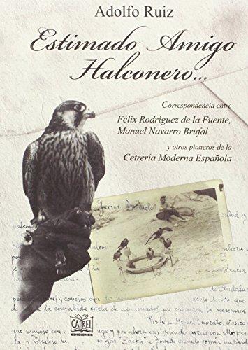 9788485707683: Estimado Amigo Halconero...: Correspondencia entre Félix Rodríguez de la Fuente, Manuel Navarro Brufal y otros pioneros de la Cetrería Moderna Española