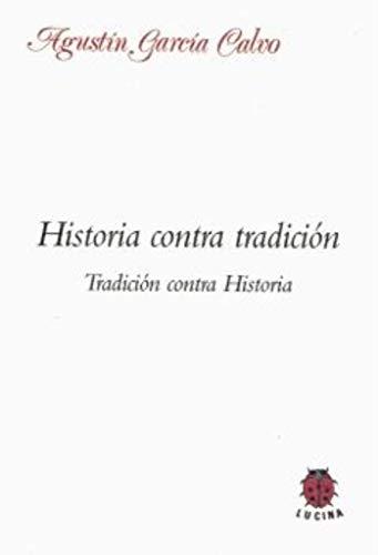 Historia contra tradición. Tradición contra Historia (Paperback): Agustin Garcia Calvo