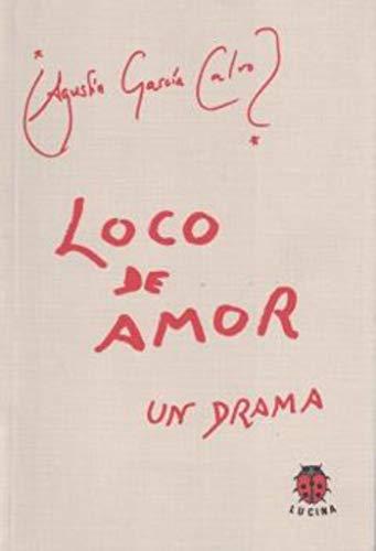 LOCO DE AMOR. UN DRAMA: Agustin Garcia Calvo