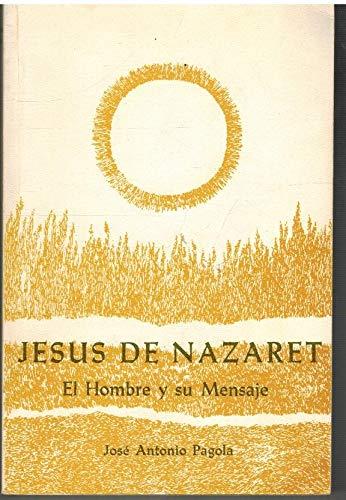 9788485713158: JESUS DE NAZARET. EL HOMBRE Y SU MENSAJE
