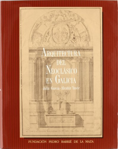 ARQUITECTURA DEL NEOCLASICO EN GALICIA: GARCIA ALCAÑIZ YUSTE, J.