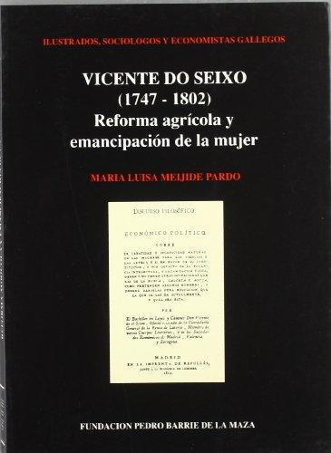 9788485728824: Vicente do Seixo (1747-1802): Reforma agrícola y emancipación de la mujer (Ilustrados, sociólogos y economistas gallegos) (Spanish Edition)