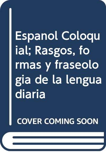 9788485789740: Español Coloquial. Rasgos, Formas Y Fraseologia De La Lengua Diaria