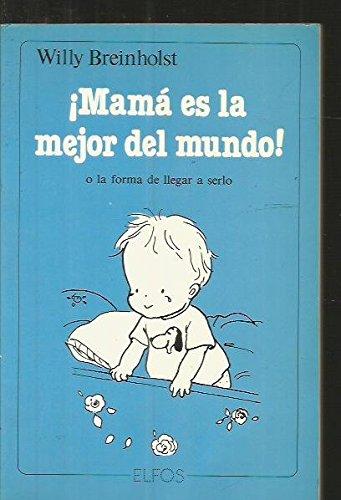 Mama es la mejor del mundo o la forma de llegar a serlo (8485791258) by Willy Breinholst