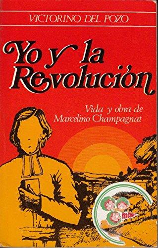 9788485799183: YO Y LA REVOLUCIÓN, VIDA Y OBRA DE MARCELINO CHAMPAGNAT