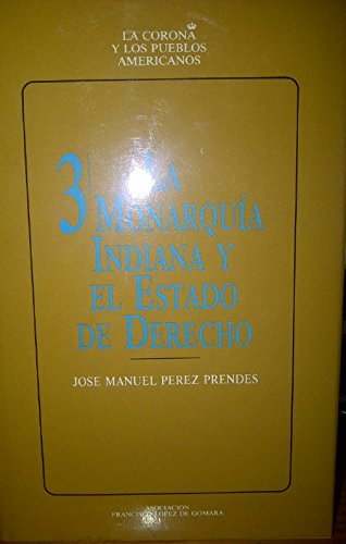 9788485861088: La monarquia indiana y el estado de derecho (La Corona y los pueblos americanos) (Spanish Edition)