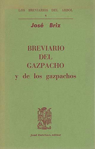BREVIARIO DEL GAZPACHO Y DE LOS GAZPACHOS: BRIZ, José
