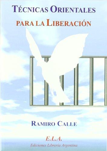 TÉCNICAS ORIENTALES PARA LA LIBERACIÓN - CALLE, RAMIRO