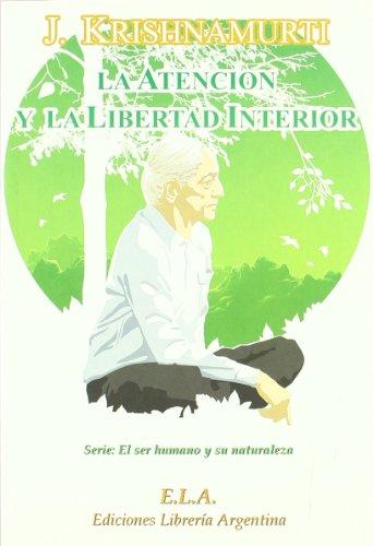 La atención y la libertad interior - Krishnamurti, Jiddu