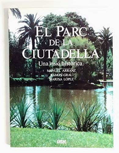 9788485905201: El Parc de la Ciutadella: Una visió històrica