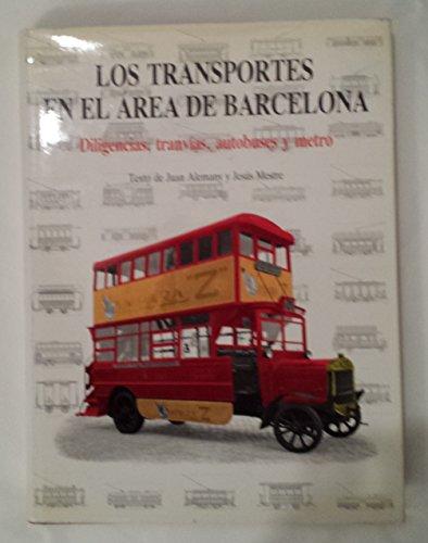 LOS TRANSPORTES EN EL AREA DE BARCELONA. DILIGENCIAS, TRANVIAS, AUTOBUSES Y METRO: ALEMANY, J. / J....