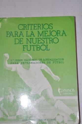 9788485945160: Criterios para la mejora de nuestro Fútbol. Primer Curso Nacional de actualización para entrenadores de Fútbol.