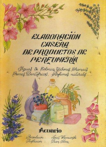 ELABORACIÓN CASERA DE PRODUCTOS DE PERFUMERÍA: Juan Selva Louis Wapniarski