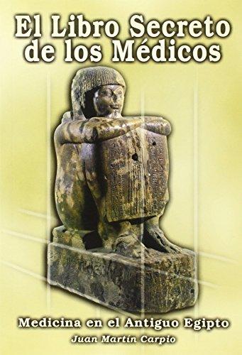 9788485982714: El libro secreto de los médicos: medicina en el antiguo Egipto