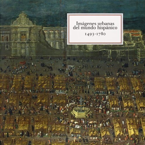 IMAGENES URBANAS DEL MUNDO HISPANICO, 1493-1780: KAGAN, R. L.