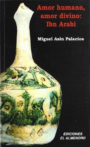Amor humano, amor divino: Ibn Arabi (Andalucia universal) (Spanish Edition): Asin Palacios, Miguel