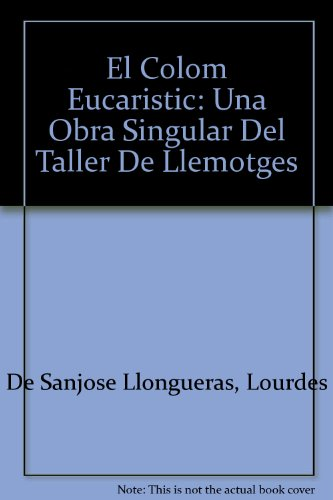 El Colom Eucaristic: Una Obra Singular del Taller de Llemotges.: Lourdes de Sanjose Llongueras.