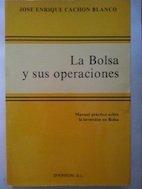 La Bolsa y sus operaciones: Cachon Blanco, José