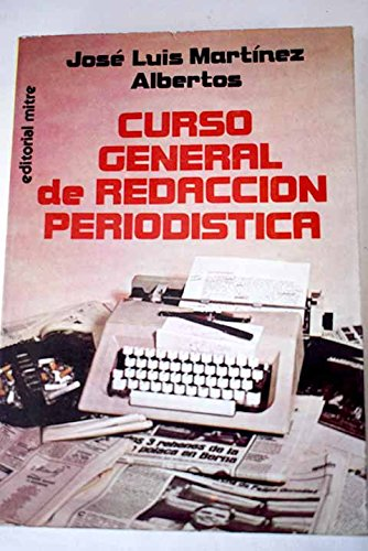 CURSO GENERAL DE REDACCION PERIODISTICA: JOSE LUIS MARTINEZ