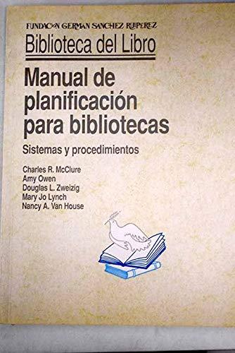 MANUAL DE PLANIFICACION PARA BIBLIOTECAS - SISTEMAS Y PROCEDIMIENTOS: Charles R. McClure - Amy Owen...