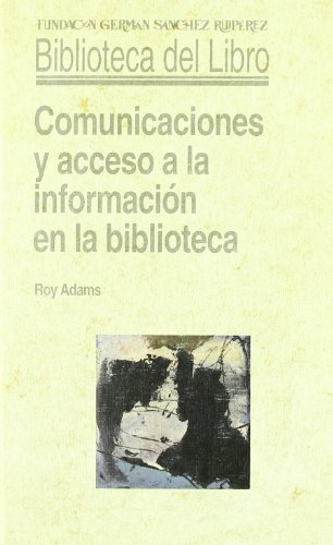 Comunicaciones y acceso a la información en la biblioteca (9788486168902) by [???]