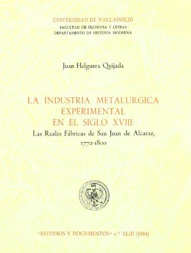 9788486192327: La industria metalúrgica experimental en el siglo XVIII: Las reales fábricas de San Juan de Alcaraz, 1772-1800 (Estudios y documentos) (Spanish Edition)