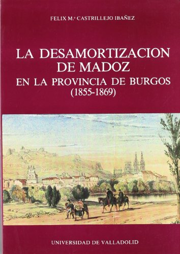 9788486192945: La desamortización de Madoz en la provincia de Burgos (1855-1869) (Serie Historia y sociedad) (Spanish Edition)