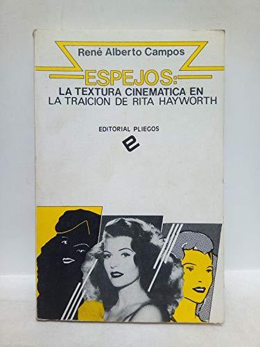 9788486214142: Espejos, la textura cinemática en La traición de Rita Hayworth (Pliegos de ensayo) (Spanish Edition)