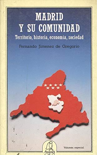 MADRID Y SU COMUNIDAD. Territorio, historia, economía, sociedad. - FERNANDO JIMENEZ DE GREGORIO