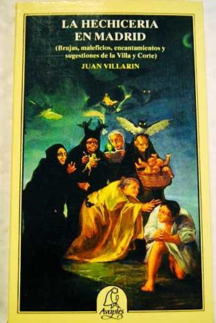9788486280734: La hechiceria en Madrid: Brujas, maleficios, encantamientos y sugestiones de la Villa y Corte (Avapies) (Spanish Edition)